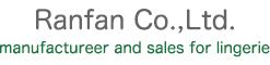 Ranfan Co.,Ltd. manufactureer and sales for lingerie